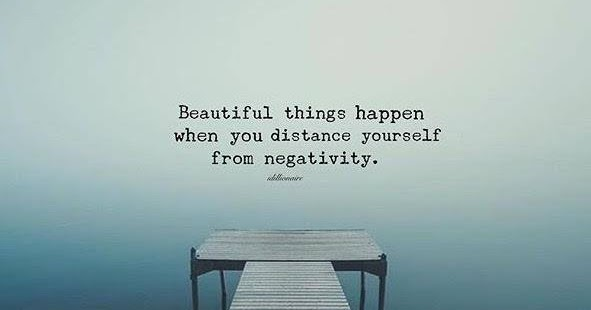 beautiful things happen when you distance yourself from negativity. (1)